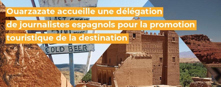 ouarzazate accueille delegation journalistes espagnols promotion touristique destination maroc