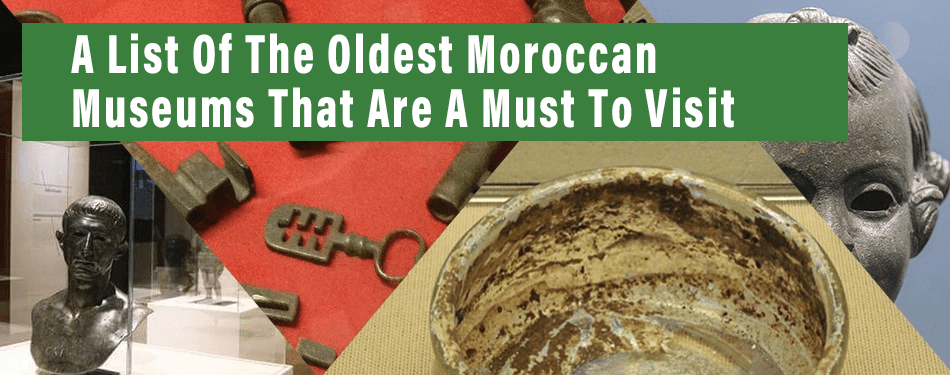 list oldest moroccan museums must to visit