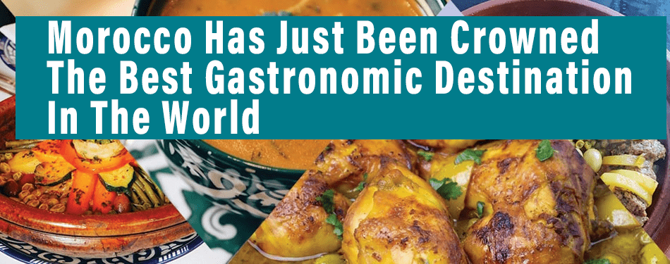 morocco has just been crowned the best gastronomic destination in the world